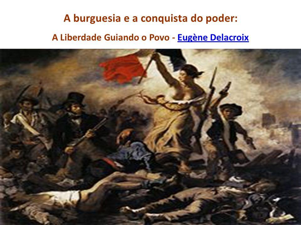 A burguesia e a conquista do poder: A Liberdade Guiando o Povo - Eugène Delacroix