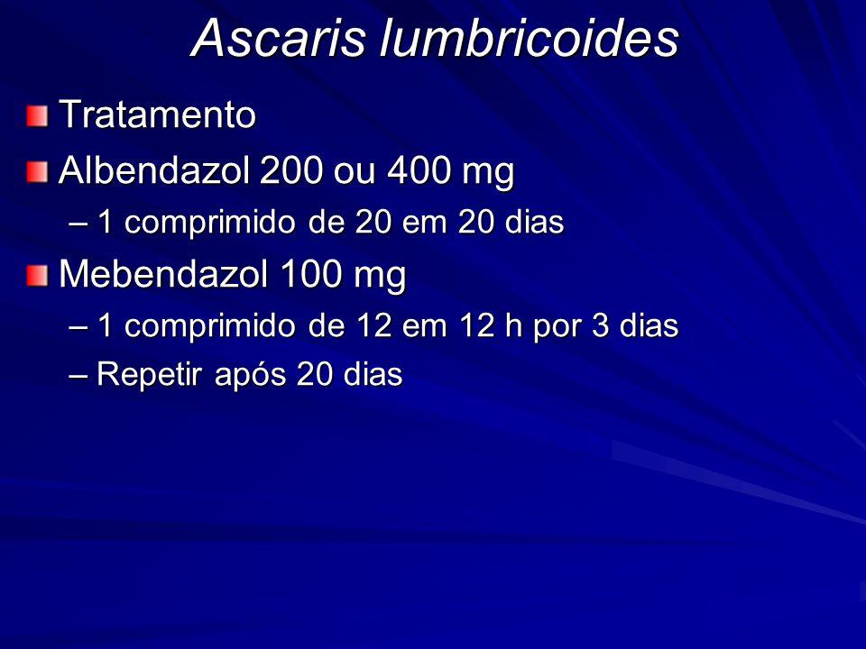 Ascaris lumbricoides Tratamento Albendazol 200 ou 400 mg