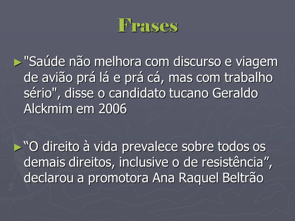 Frases Saúde não melhora com discurso e viagem de avião prá lá e prá cá, mas com trabalho sério , disse o candidato tucano Geraldo Alckmim em 2006.