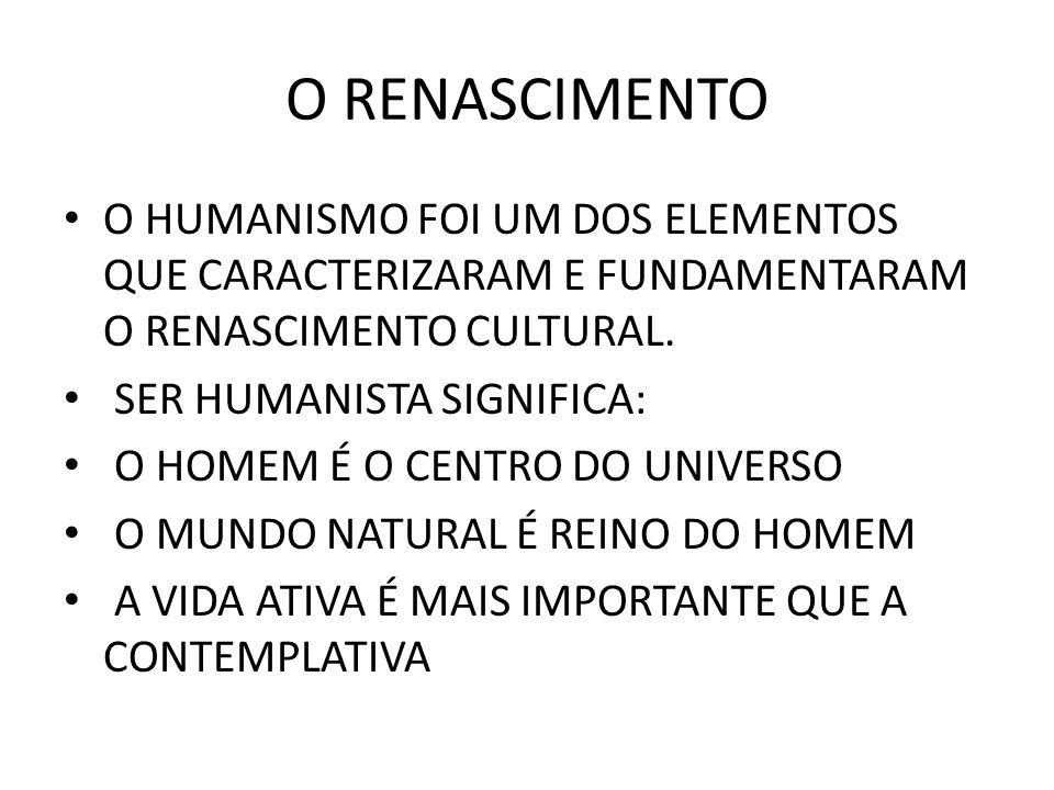 O RENASCIMENTO O HUMANISMO FOI UM DOS ELEMENTOS QUE CARACTERIZARAM E FUNDAMENTARAM O RENASCIMENTO CULTURAL.