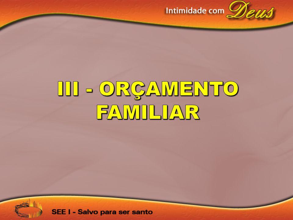 III - ORÇAMENTO FAMILIAR