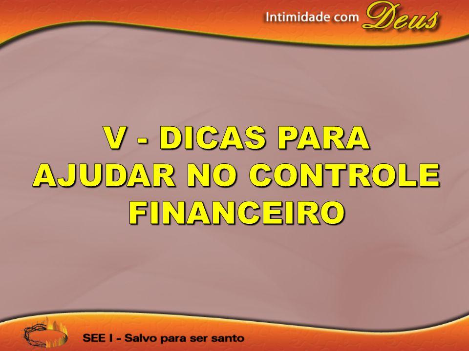 V - DICAS PARA AJUDAR NO CONTROLE FINANCEIRO