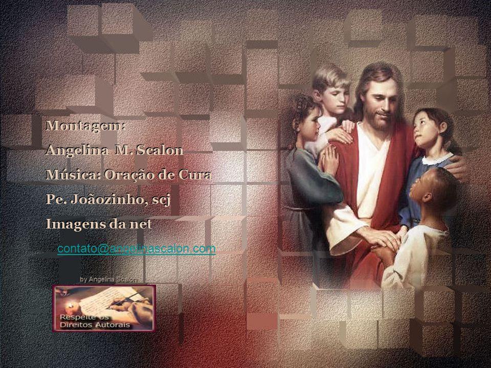 Montagem: Angelina M. Scalon Música: Oração de Cura Pe. Joãozinho, scj