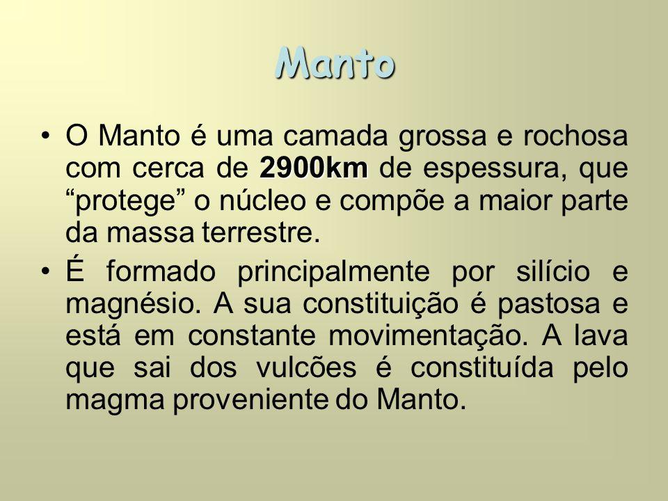 Manto O Manto é uma camada grossa e rochosa com cerca de 2900km de espessura, que protege o núcleo e compõe a maior parte da massa terrestre.