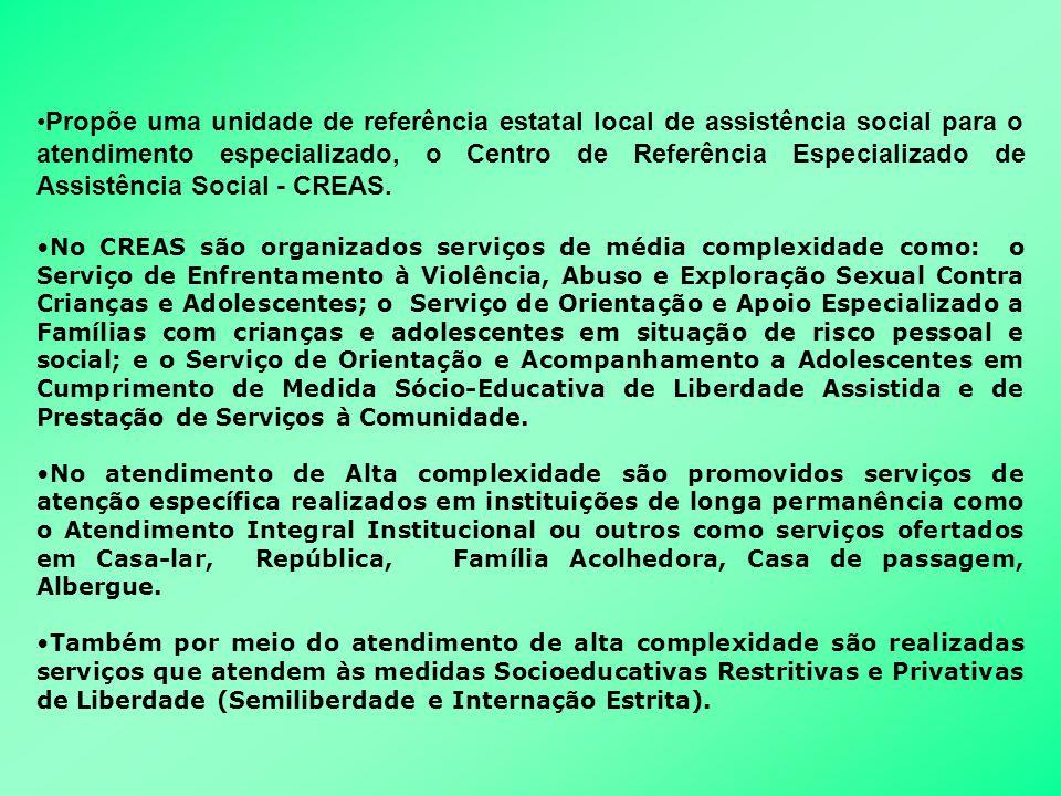 Propõe uma unidade de referência estatal local de assistência social para o atendimento especializado, o Centro de Referência Especializado de Assistência Social - CREAS.