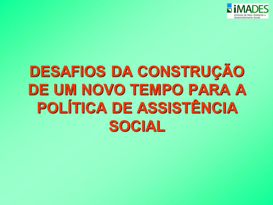 DESAFIOS DA CONSTRUÇÃO DE UM NOVO TEMPO PARA A POLÍTICA DE ASSISTÊNCIA SOCIAL