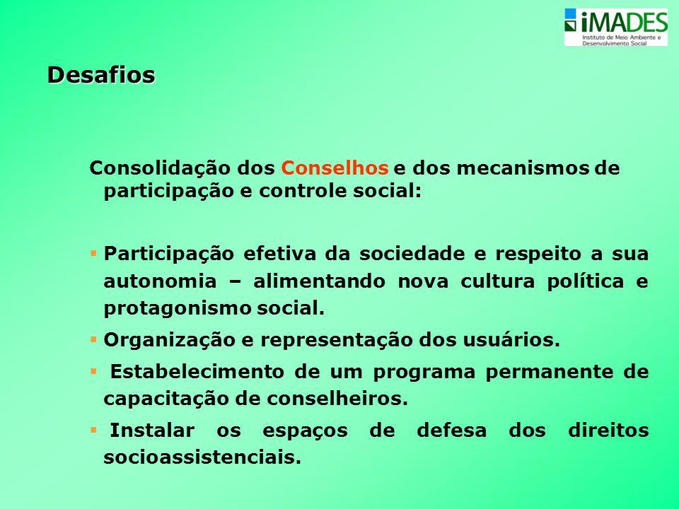 Desafios Consolidação dos Conselhos e dos mecanismos de participação e controle social: