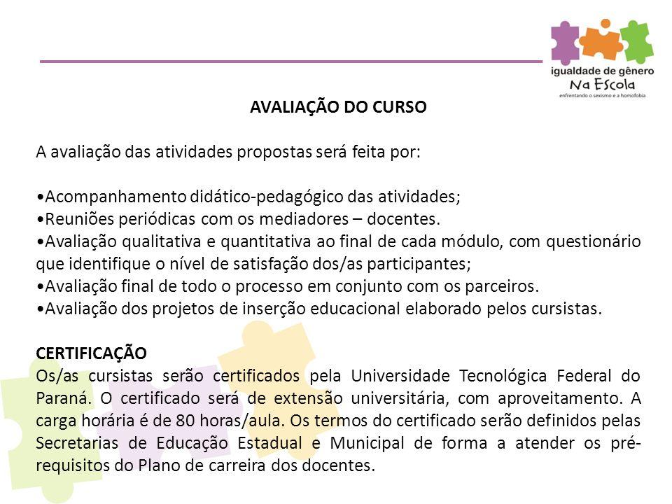 AVALIAÇÃO DO CURSO A avaliação das atividades propostas será feita por: Acompanhamento didático-pedagógico das atividades;