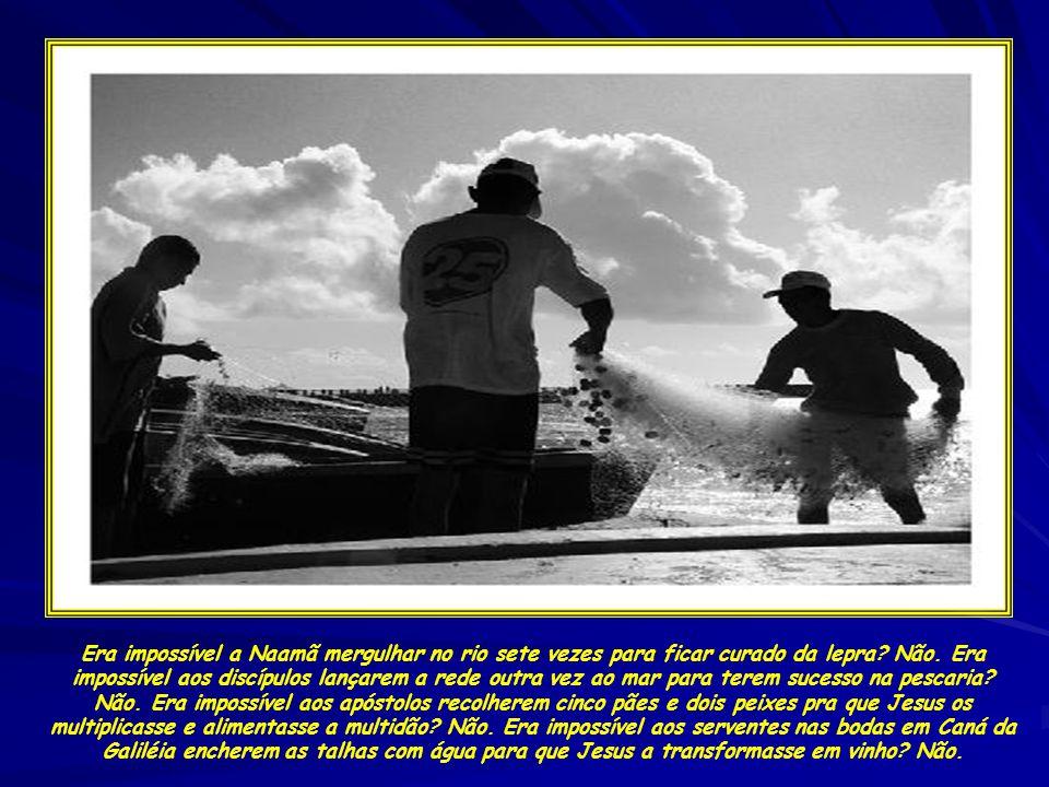 Era impossível a Naamã mergulhar no rio sete vezes para ficar curado da lepra.