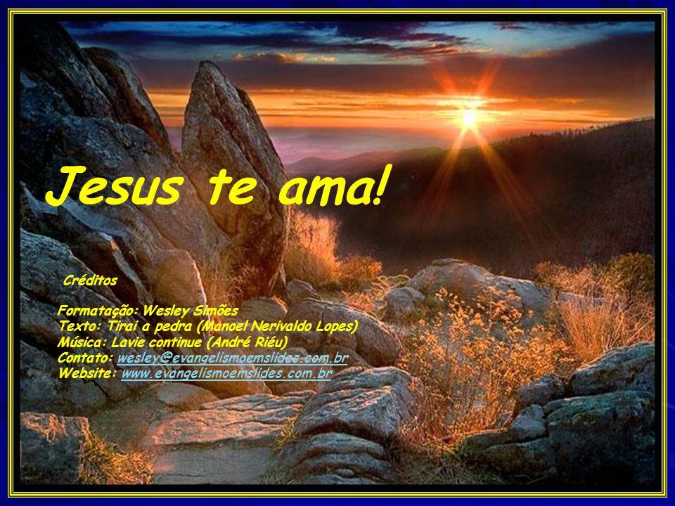 Jesus te ama! Créditos Formatação: Wesley Simões