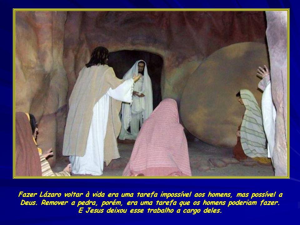 Fazer Lázaro voltar à vida era uma tarefa impossível aos homens, mas possível a Deus.