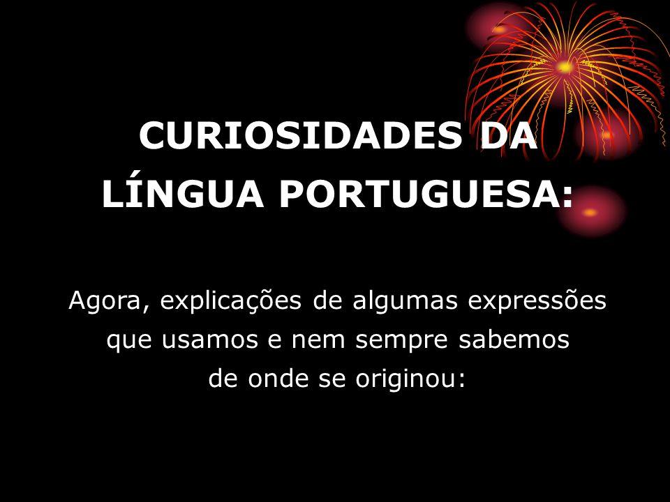 CURIOSIDADES DA LÍNGUA PORTUGUESA: