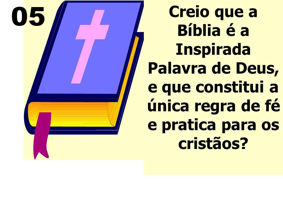 05 Creio que a Bíblia é a Inspirada Palavra de Deus, e que constitui a única regra de fé e pratica para os cristãos