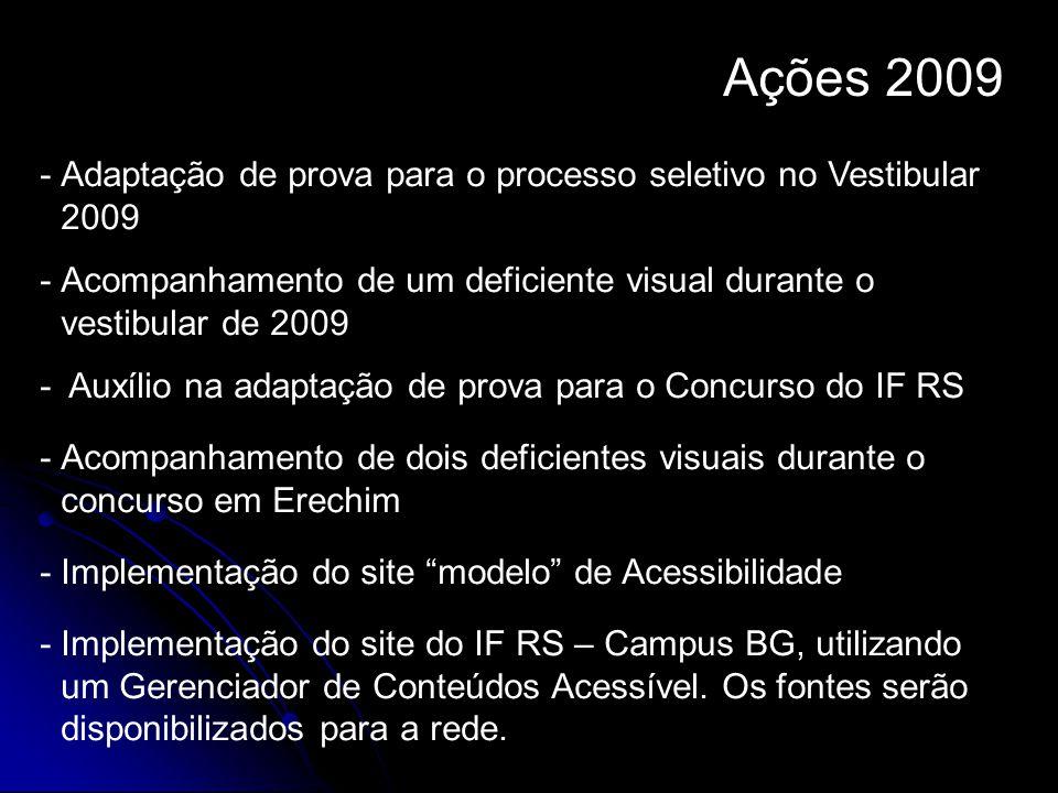 Ações 2009 Adaptação de prova para o processo seletivo no Vestibular 2009. Acompanhamento de um deficiente visual durante o vestibular de 2009.
