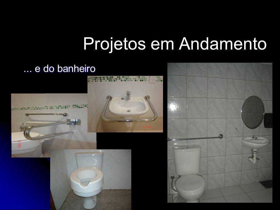 Projetos em Andamento ... e do banheiro