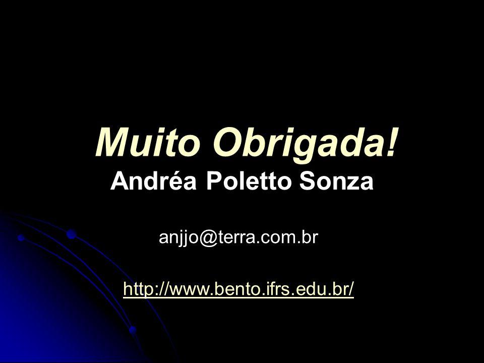 Muito Obrigada! Andréa Poletto Sonza anjjo@terra.com.br