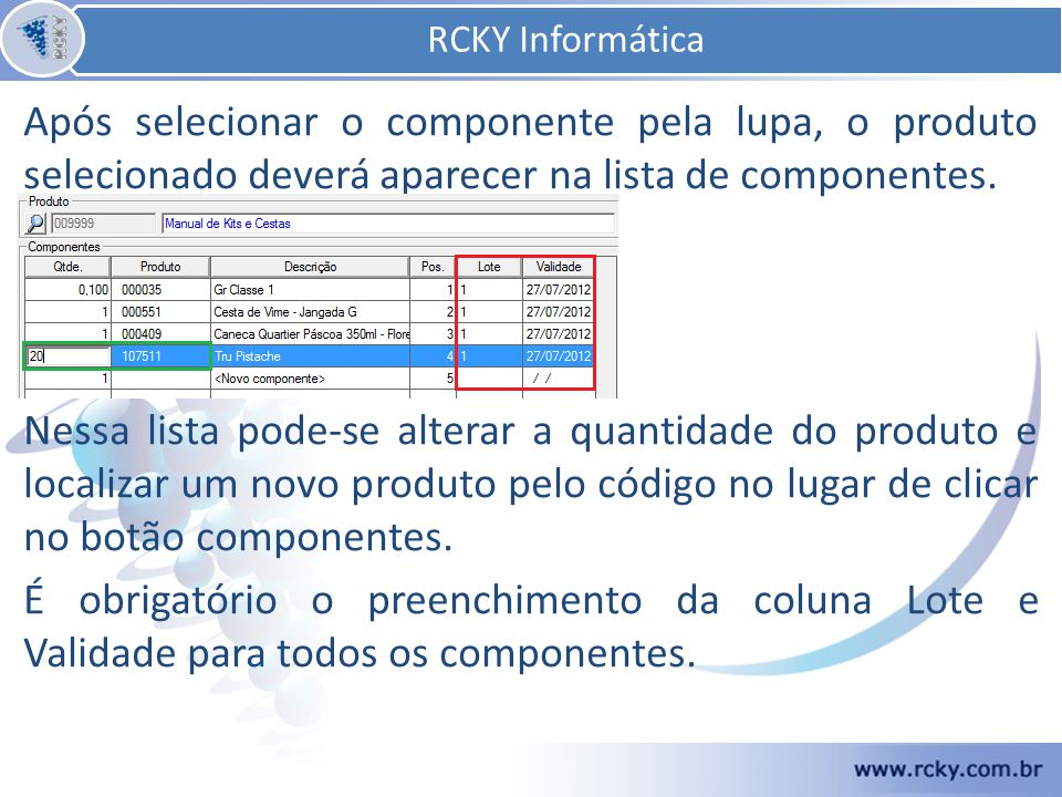 RCKY Informática RCKY Informática. Após selecionar o componente pela lupa, o produto selecionado deverá aparecer na lista de componentes.