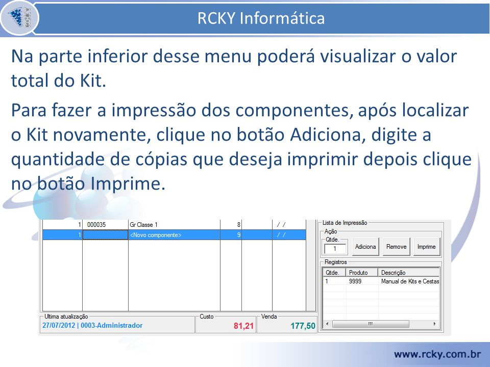 RCKY Informática RCKY Informática. Na parte inferior desse menu poderá visualizar o valor total do Kit.