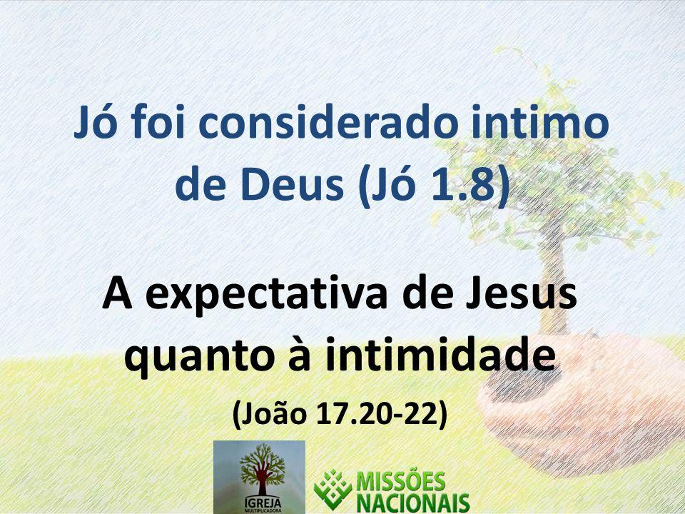 Jó foi considerado intimo de Deus (Jó 1.8)
