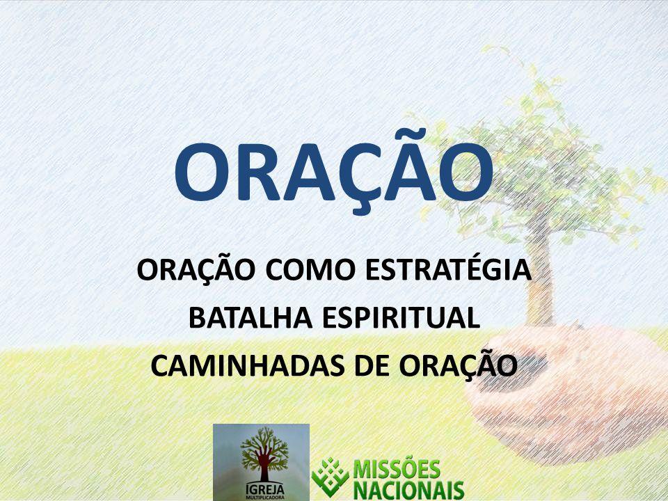 ORAÇÃO COMO ESTRATÉGIA BATALHA ESPIRITUAL CAMINHADAS DE ORAÇÃO