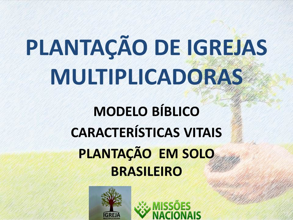 PLANTAÇÃO DE IGREJAS MULTIPLICADORAS