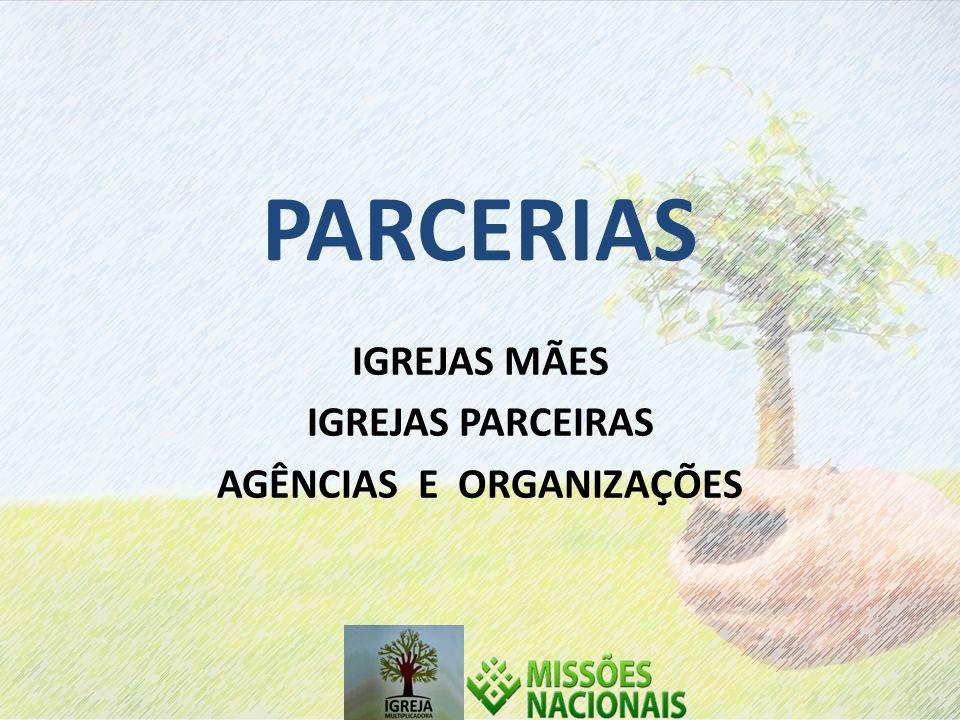 IGREJAS MÃES IGREJAS PARCEIRAS AGÊNCIAS E ORGANIZAÇÕES