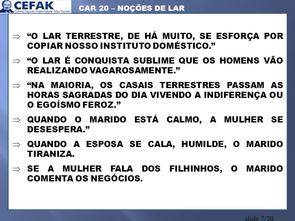QUANDO O MARIDO ESTÁ CALMO, A MULHER SE DESESPERA.