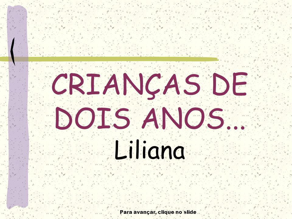 CRIANÇAS DE DOIS ANOS... Liliana