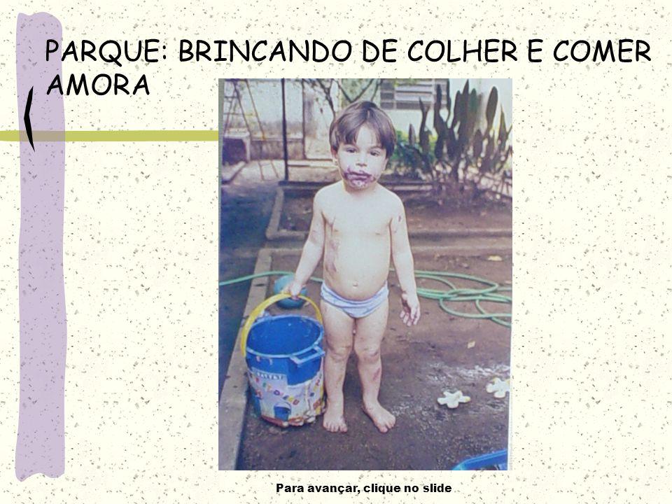 PARQUE: BRINCANDO DE COLHER E COMER AMORA
