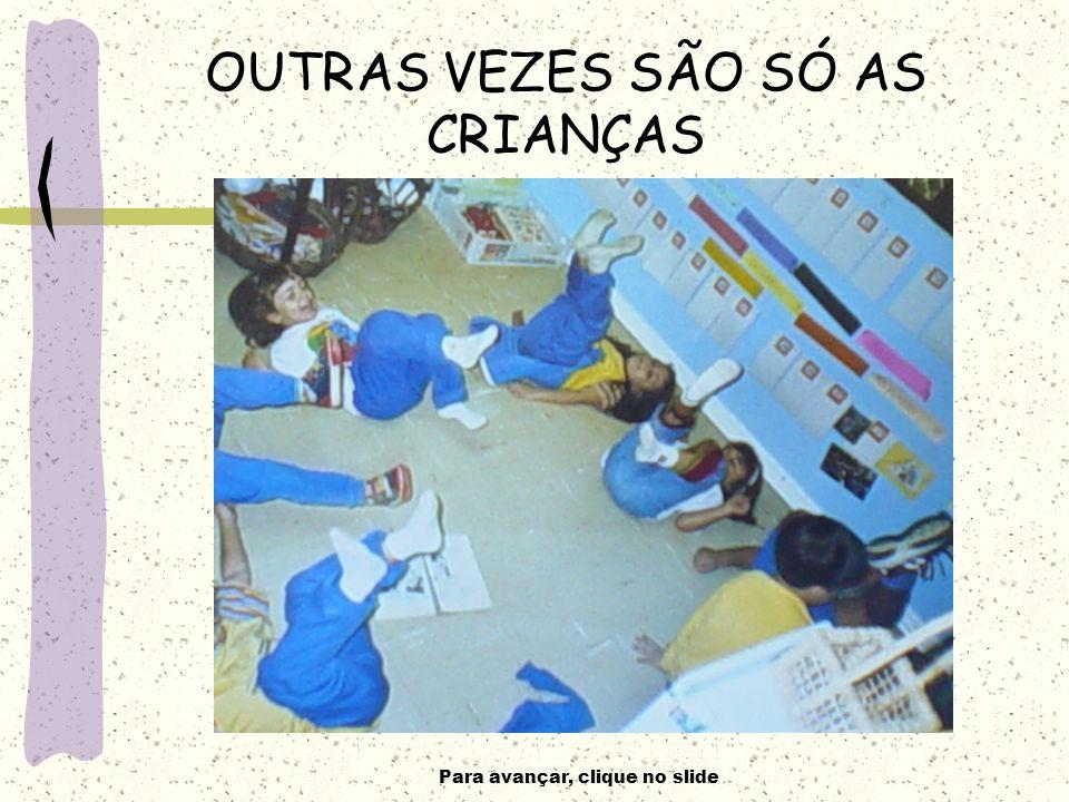 OUTRAS VEZES SÃO SÓ AS CRIANÇAS
