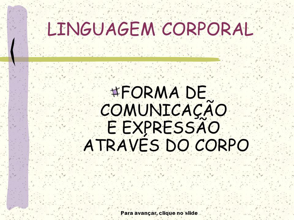LINGUAGEM CORPORAL FORMA DE COMUNICAÇÃO E EXPRESSÃO ATRAVÉS DO CORPO