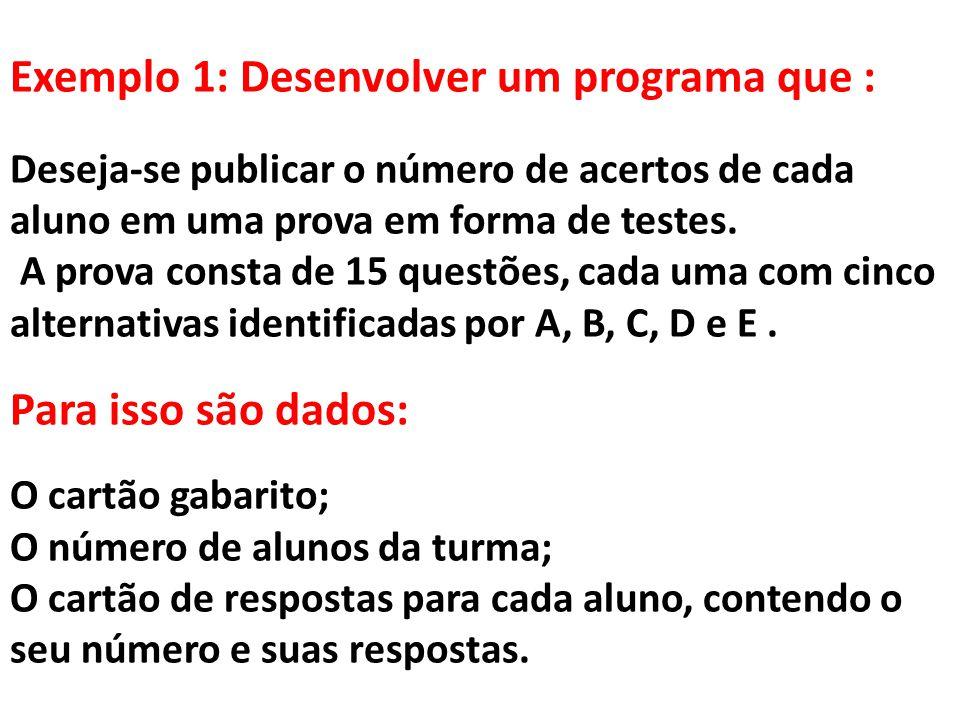 Exemplo 1: Desenvolver um programa que : Deseja-se publicar o número de acertos de cada aluno em uma prova em forma de testes.
