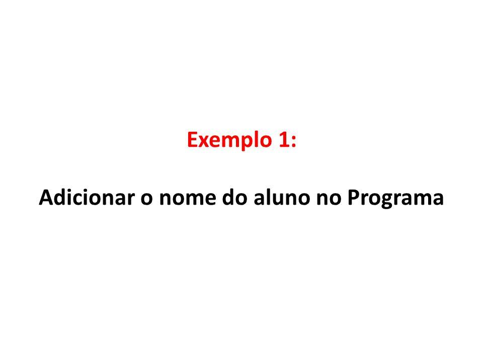 Exemplo 1: Adicionar o nome do aluno no Programa