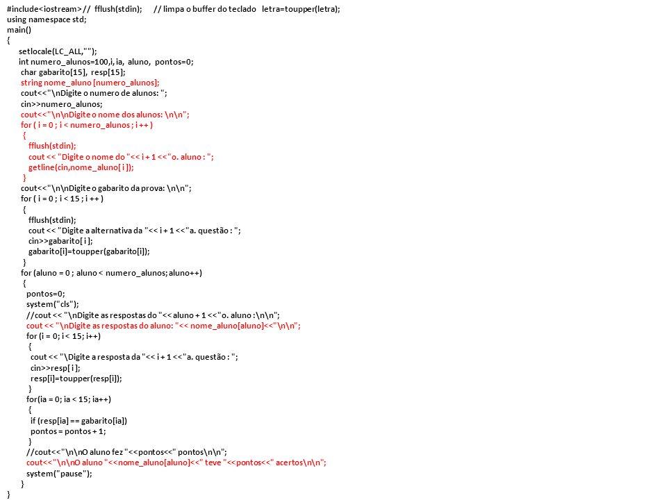 #include<iostream> // fflush(stdin); // limpa o buffer do teclado letra=toupper(letra);