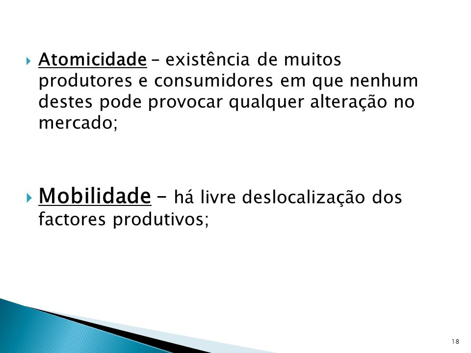 Mobilidade – há livre deslocalização dos factores produtivos;