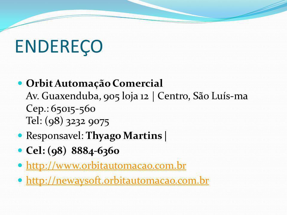 ENDEREÇO Orbit Automação Comercial Av. Guaxenduba, 905 loja 12 | Centro, São Luís-ma Cep.: 65015-560 Tel: (98) 3232 9075.