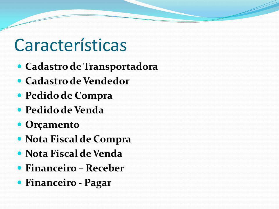 Características Cadastro de Transportadora Cadastro de Vendedor