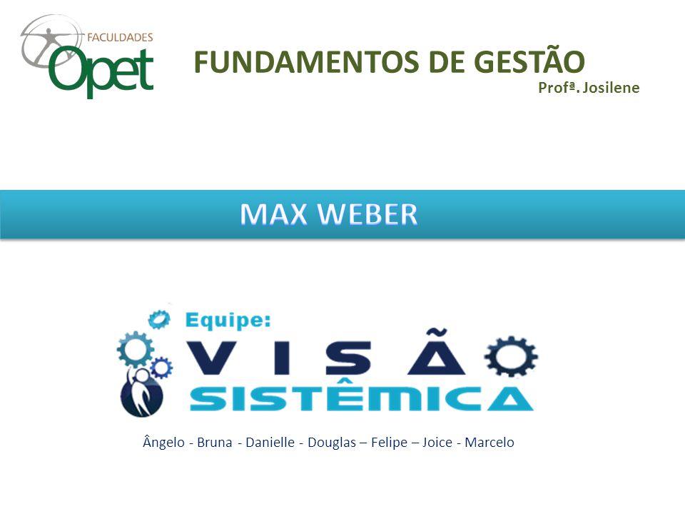 FUNDAMENTOS DE GESTÃO MAX WEBER Profª. Josilene