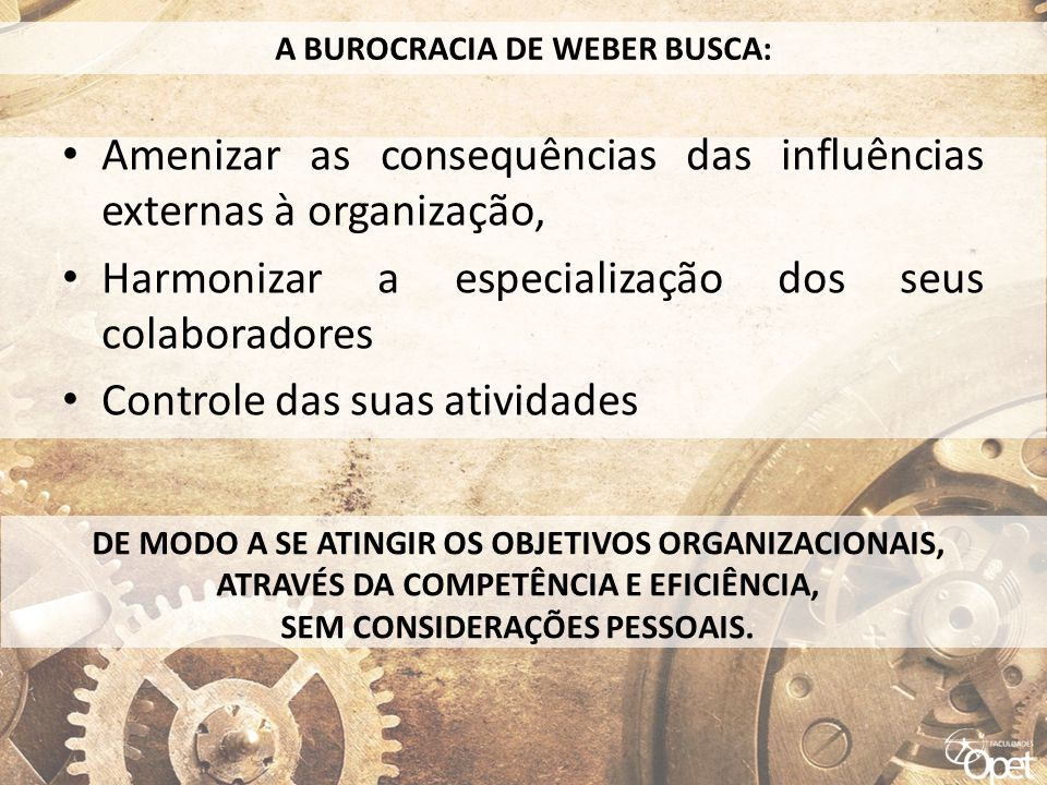 A BUROCRACIA DE WEBER BUSCA: SEM CONSIDERAÇÕES PESSOAIS.