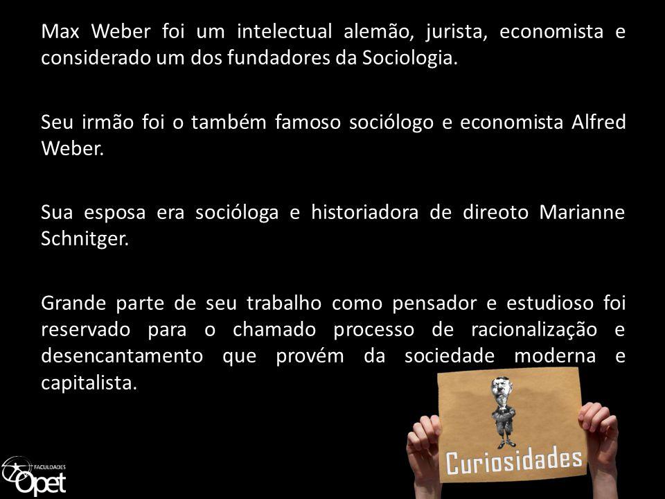 Max Weber foi um intelectual alemão, jurista, economista e considerado um dos fundadores da Sociologia. Seu irmão foi o também famoso sociólogo e economista Alfred Weber. Sua esposa era socióloga e historiadora de direoto Marianne Schnitger. Grande parte de seu trabalho como pensador e estudioso foi reservado para o chamado processo de racionalização e desencantamento que provém da sociedade moderna e capitalista.