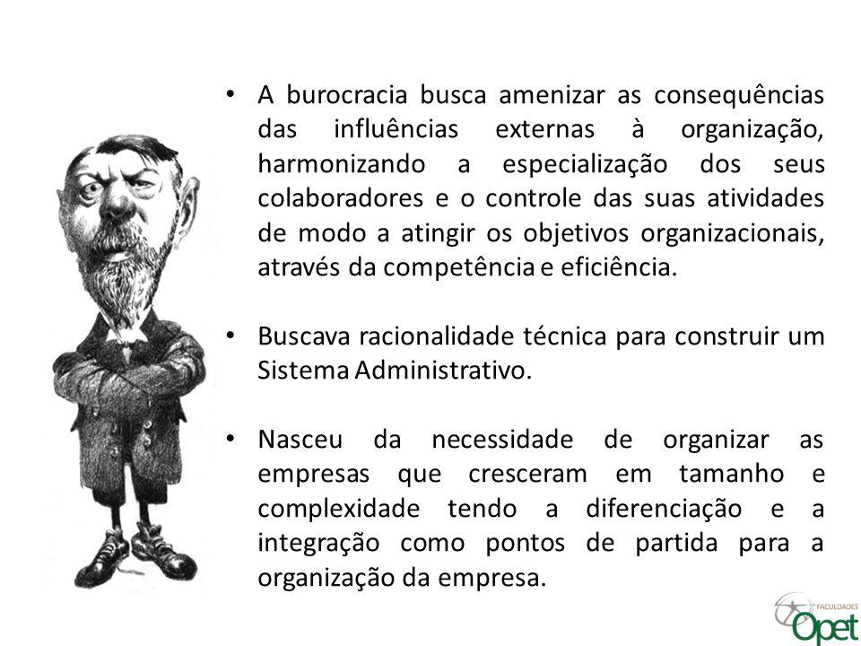 A burocracia busca amenizar as consequências das influências externas à organização, harmonizando a especialização dos seus colaboradores e o controle das suas atividades de modo a atingir os objetivos organizacionais, através da competência e eficiência.