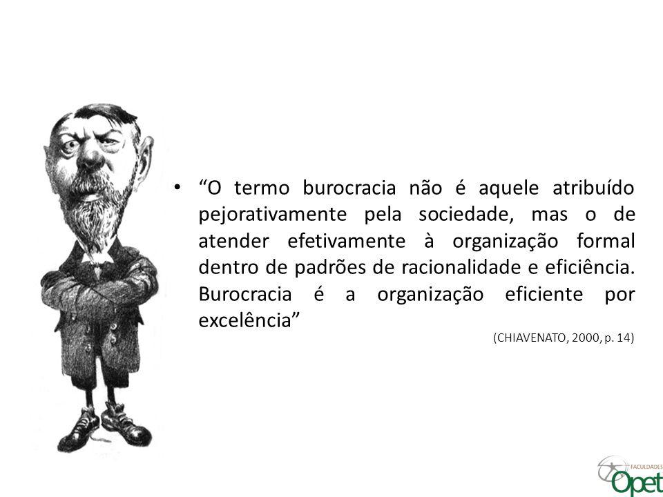 O termo burocracia não é aquele atribuído pejorativamente pela sociedade, mas o de atender efetivamente à organização formal dentro de padrões de racionalidade e eficiência. Burocracia é a organização eficiente por excelência