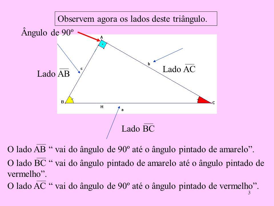 Observem agora os lados deste triângulo.