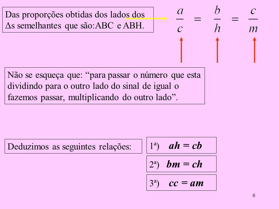 Das proporções obtidas dos lados dos Δs semelhantes que são:ABC e ABH.