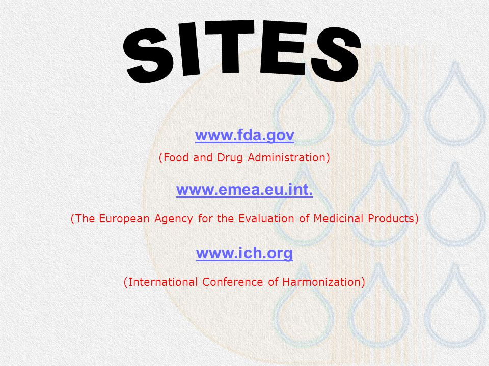 SITES www.fda.gov www.emea.eu.int. www.ich.org