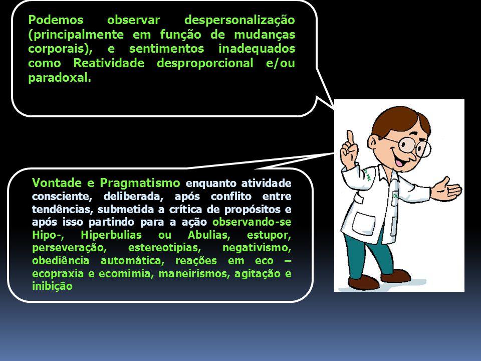 Podemos observar despersonalização (principalmente em função de mudanças corporais), e sentimentos inadequados como Reatividade desproporcional e/ou paradoxal.