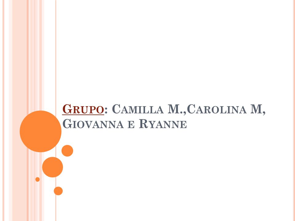 Grupo: Camilla M.,Carolina M, Giovanna e Ryanne