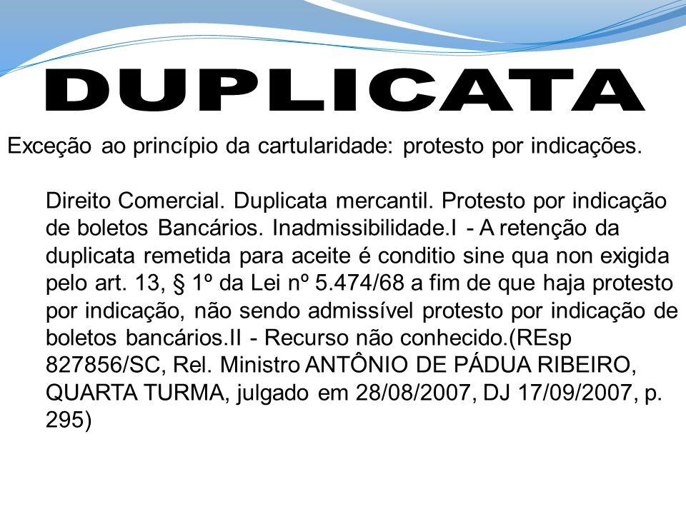 DUPLICATA Exceção ao princípio da cartularidade: protesto por indicações.
