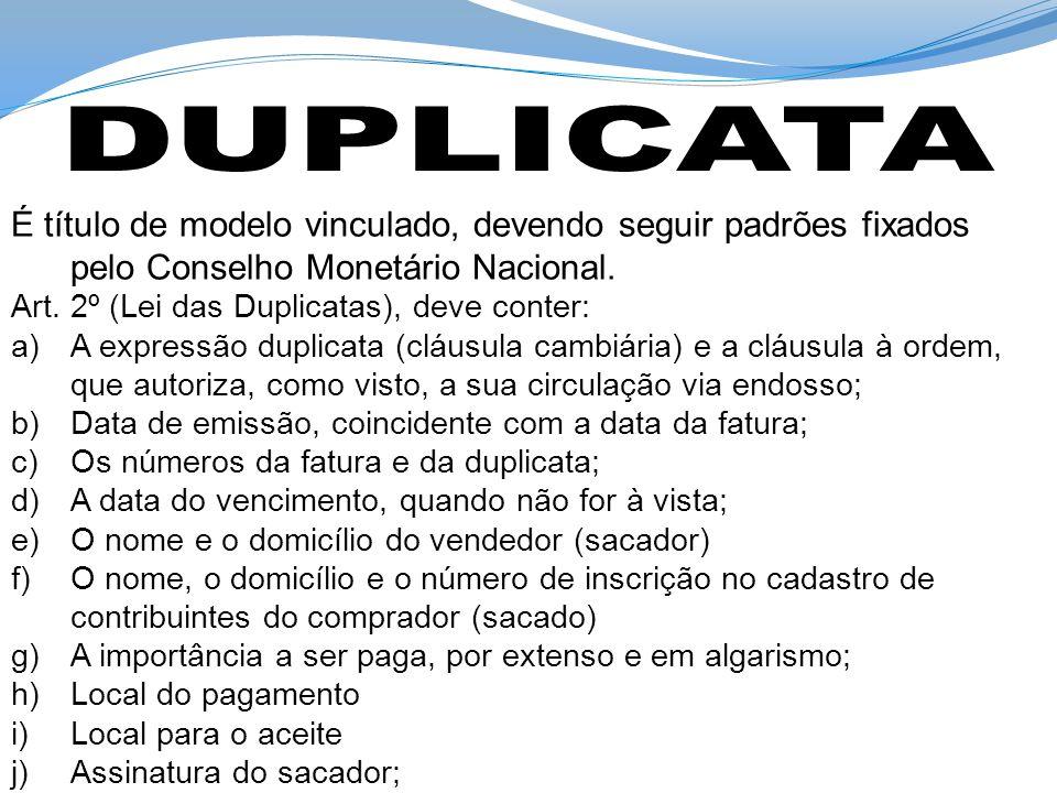 DUPLICATA É título de modelo vinculado, devendo seguir padrões fixados pelo Conselho Monetário Nacional.