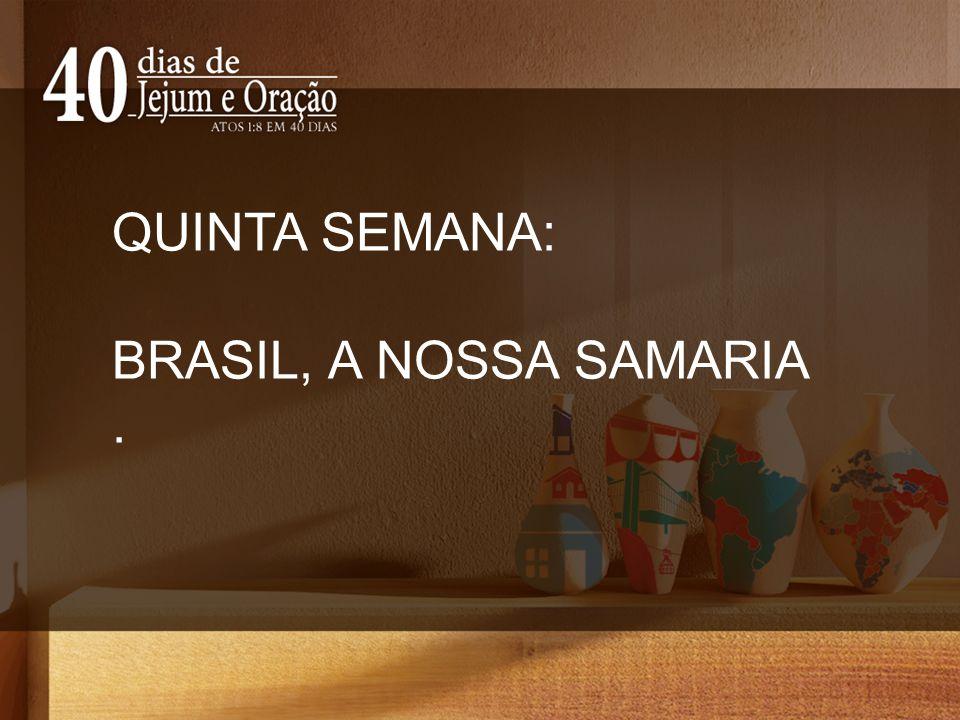 QUINTA SEMANA: BRASIL, A NOSSA SAMARIA .